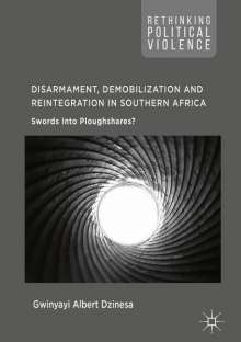 Gwinyayi Albert Dzinesa: Disarmament, Demobilization and Reintegration in Southern Africa, Buch