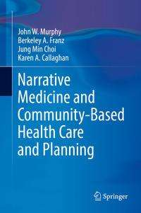 John W. Murphy: Narrative Medicine and Community-Based Health Care and Planning, Buch