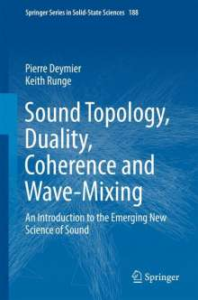 Pierre Deymier: Sound Topology, Duality, Coherence and Wave-Mixing, Buch