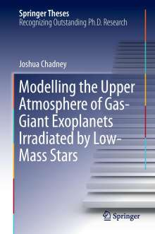 Joshua Chadney: Modelling the Upper Atmosphere of Gas-giant Exoplanets Irradiated by Low-mass Stars, Buch