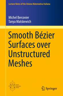 Michel Bercovier: Smooth Bézier Surfaces over Unstructured Quadrilateral Meshes, Buch