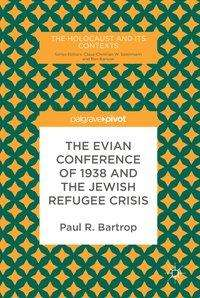Paul R. Bartrop: The Evian Conference of 1938 and the Jewish Refugee Crisis, Buch
