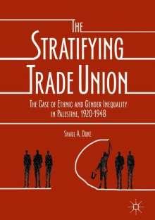 Shaul A. Duke: The Stratifying Trade Union, Buch