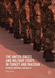 Ömer Aslan: The United States and Military Coups in Turkey and Pakistan, Buch
