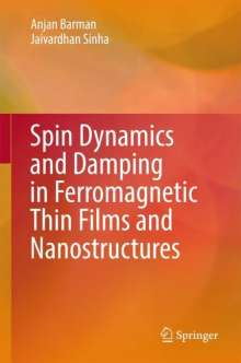 Anjan Barman: Spin Dynamics and Damping in Ferromagnetic Thin Films and Nanostructures, Buch