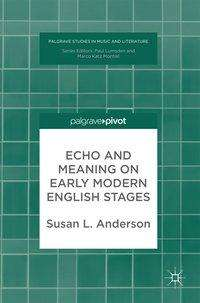 Susan Anderson: Echo and Meaning on Early Modern English Stages, Buch