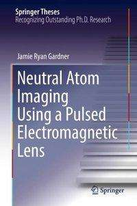Jamie Ryan Gardner: Neutral Atom Imaging Using a Pulsed Electromagnetic Lens, Buch
