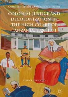 Ellen R. Feingold: Colonial Justice and Decolonization in the High Court of Tanzania, 1920-1971, Buch