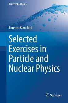 Lorenzo Bianchini: Selected Exercises in Particle and Nuclear Physics, Buch