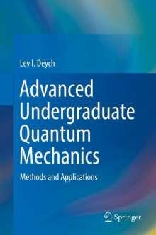 Lev I. Deych: Advanced Undergraduate Quantum Mechanics, Buch
