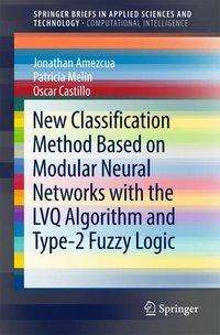Jonathan Amezcua: New Classification Method Based on Modular Neural Networks with the LVQ Algorithm and Type-2 Fuzzy Logic, Buch