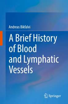 Andreas Bikfalvi: A Brief History of Blood and Lymphatic Vessels, Buch