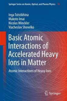 Makoto Imai: Basic Atomic Interactions of Accelerated Heavy Ions in Matter, Buch
