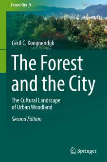 Cecil C. Konijnendijk: The Forest and the City, Buch