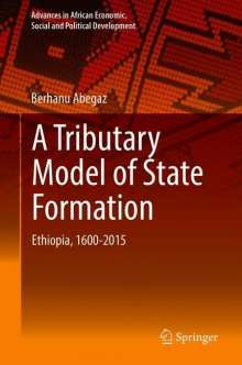 Berhanu Abegaz: A Tributary Model of State Formation, Buch