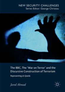 Jared Ahmad: The BBC, The 'War on Terror' and the Discursive Construction of Terrorism, Buch