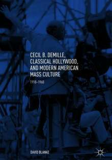 David Blanke: Cecil B. DeMille, Classical Hollywood, and Modern American Mass Culture, Buch