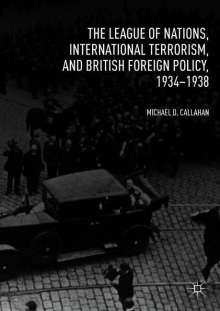 Michael D. Callahan: The League of Nations, International Terrorism, and British Foreign Policy, 1934-1938, Buch
