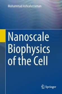Mohammad Ashrafuzzaman: Nanoscale Biophysics of the Cell, Buch
