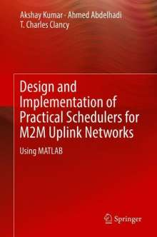 Ahmed Abdelhadi: Design and Implementation of Practical Schedulers for M2M Uplink Networks, Buch