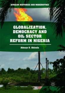 Adeoye O. Akinola: Globalization, Democracy and Oil Sector Reform in Nigeria, Buch