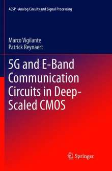 Patrick Reynaert: 5G and E-Band Communication Circuits in Deep-Scaled CMOS, Buch