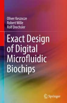 Oliver Keszocze: Exact Design of Digital Microfluidic Biochips, Buch