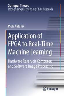 Piotr Antonik: Application of FPGA to Real-Time Machine Learning, Buch