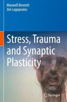 Maxwell Bennett: Stress, Trauma and Synaptic Plasticity, Buch