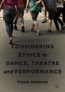 Fiona Bannon: Considering Ethics in Dance, Theatre and Performance, Buch