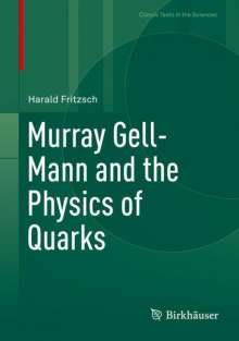 Harald Fritzsch: Murray Gell-Mann and the Physics of Quarks, Buch