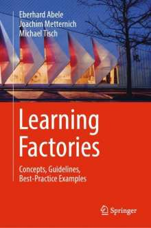 Eberhard Abele: Learning Factories for Production-related Education, Training and Research, Buch