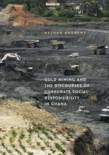Nathan Andrews: Gold Mining and the Discourses of Corporate Social Responsibility in Ghana, Buch
