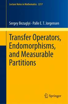 Sergey Bezuglyi: Transfer Operators, Endomorphisms, and Measurable Partitions, Buch