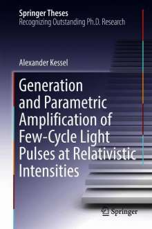 Alexander Kessel: Generation and Parametric Amplification of Few-Cycle Light Pulses at Relativistic Intensities, Buch