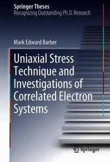 Mark Edward Barber: Uniaxial Stress Technique and Investigations of Correlated Electron Systems, Buch