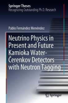Pablo Fernández Menéndez: Neutrino Physics in Present and Future Kamioka Water-Cerenkov Detectors with Neutron Tagging, Buch