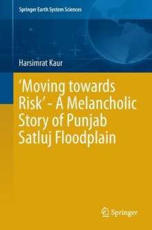 Harsimrat Kaur: 'Moving towards Risk' - A Melancholic Story of Punjab Satluj Floodplain, Buch