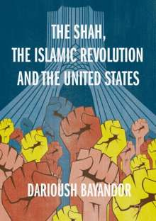 Darioush Bayandor: The Shah, the Islamic Revolution and the United States, Buch