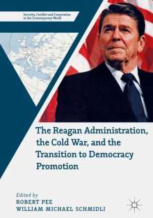 The Reagan Administration, the Cold War, and the Transition to Democracy Promotion, Buch