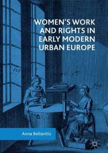 Anna Bellavitis: Women's Work and Rights in Early Modern Urban Europe, Buch