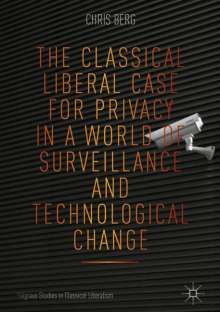 Chris Berg: The Classical Liberal Case for Privacy in a World of Surveillance and Technological Change, Buch