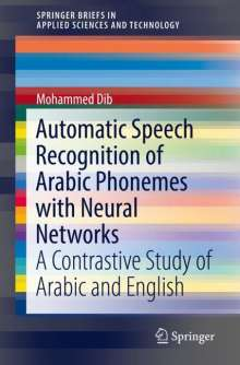 Mohammed Dib: Automatic Speech Recognition of Arabic Phonemes with Neural Networks, Buch