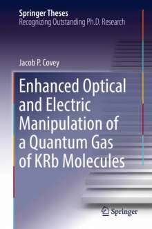 Jacob P. Covey: Enhanced Optical and Electric Manipulation of a Quantum Gas of KRb Molecules, Buch