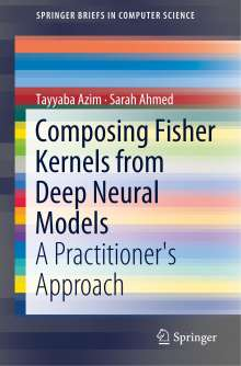 Tayyaba Azim: Composing Fisher Kernels from Deep Neural Models, Buch