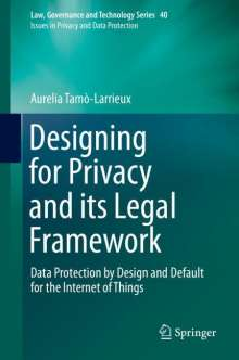 Aurelia Tamò-Larrieux: Designing for Privacy and its Legal Framework, Buch
