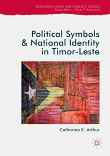 Catherine E. Arthur: Political Symbols and National Identity in Timor-Leste, Buch