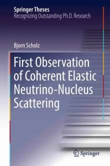 Bjorn Scholz: First Observation of Coherent Elastic Neutrino-Nucleus Scattering, Buch