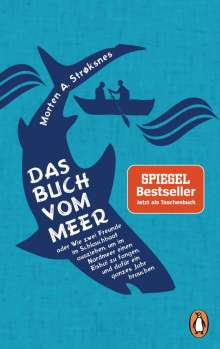 Morten A. Strøksnes: Das Buch vom Meer oder Wie zwei Freunde im Schlauchboot ausziehen, um im Nordmeer einen Eishai zu fangen, und dafür ein ganzes Jahr brauchen, Buch
