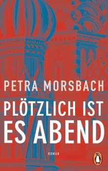 Petra Morsbach: Plötzlich ist es Abend, Buch